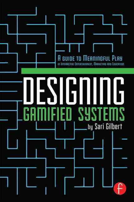 Designing Gamified Systems By Gilbert, Sari