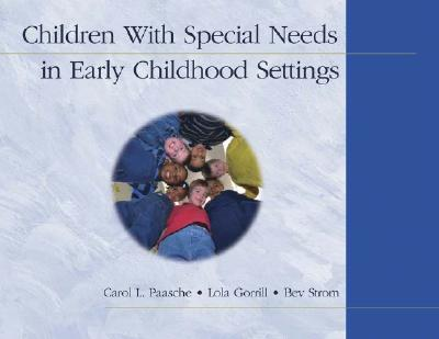 Children With Special Needs in Early Childhood Settings By Paasche, Carol L./ Gorrill, Lola/ Strom, Bev