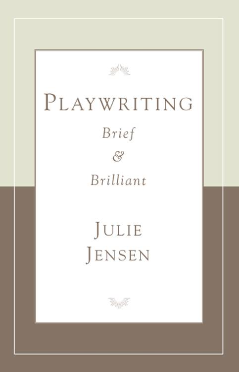 Playwriting, Brief and Brilliant By Jensen, Julie