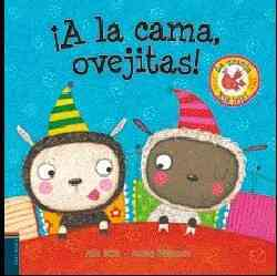 A la cama, ovejitas!/ Go to Sleep, Sheep! By Sykes, Julie/ Williamson, Melanie (ILT)